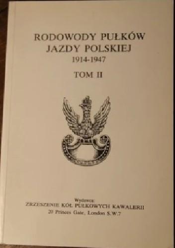 Okładka książki Rodowody pułków jazdy Polskiej: 1914-1947. Tom II: Uzupełnienia - Erraty - Indeksy