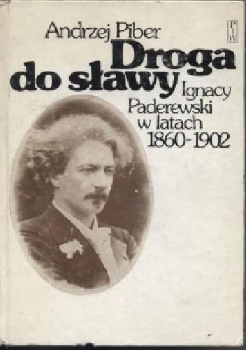 Okładka książki Droga do sławy. Ignacy Paderewski w latach 1860-1902