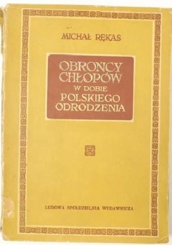 Okładka książki Obrońcy chłopów w dobie polskiego Odrodzenia