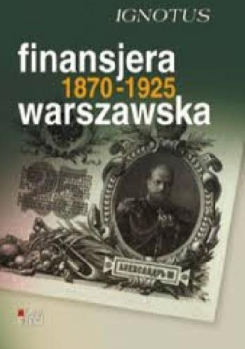 Okładka książki Finansjera warszawska (1870-1925): (z osobistych wspomnień)