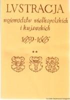 Lustracja Województw Wielkopolskich i Kujawskich 1659-1665. Część II Województwa Sieradzkie, Łęczyckie, Brzesko-Kujawskie, Inowrocławskie i Ziemia Dobrzyńska