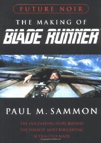 Okładka książki Future Noir Revised & Updated Edition: The Making of Blade Runner