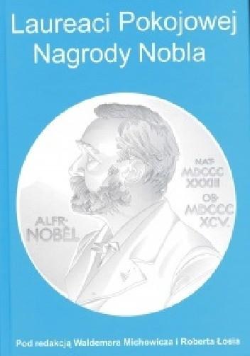 Okładka książki Laureaci Pokojowej Nagrody Nobla