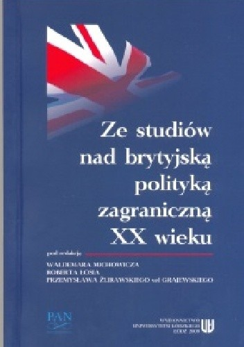 Okładka książki Ze studiów nad brytyjską polityką zagraniczną XX wieku