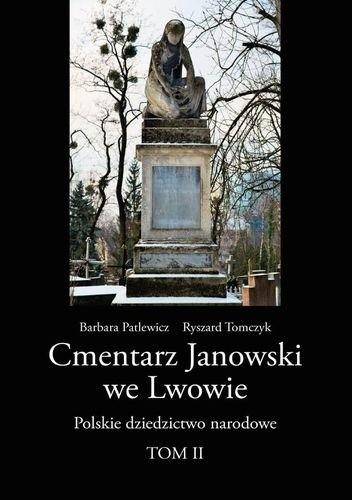 Okładka książki Cmentarz Janowski we Lwowie. Polskie dziedzictwo narodowe T.II
