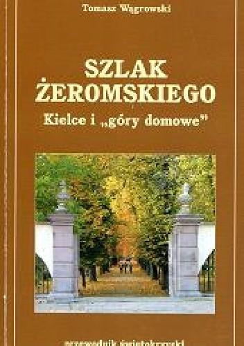 """Okładka książki Szlak Żeromskiego. Kielce i """"góry domowe"""""""