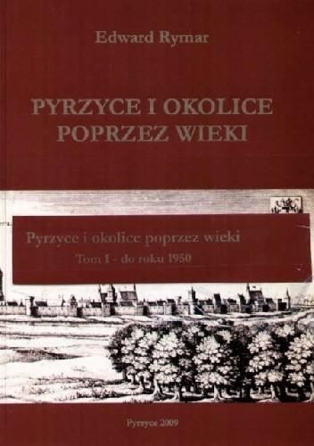 Okładka książki Pyrzyce i okolice przez wieki. Tom I - do roku 1950