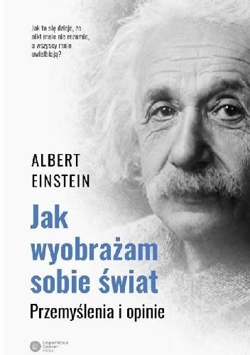Okładka książki Jak wyobrażam sobie świat. Przemyślenia i opinie