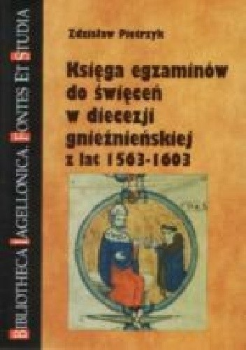 Okładka książki Księga egzaminów do święceń w diecezji gnieźnieńskiej z lat 1563-1603