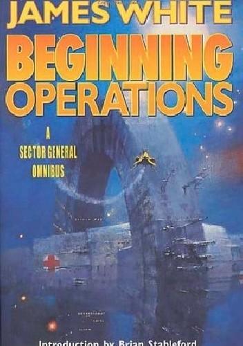 Okładka książki Beginning Operations: A Sector General Omnibus