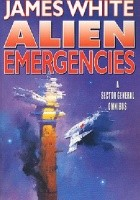 Alien Emergencies: A Sector General Omnibus