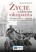 Życie codzienne okupanta. Warszawa i Mińsk w czasie II wojny światowej