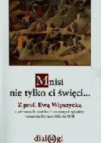 Okładka książki Mnisi nie tylko ci święci... Z prof. Ewą Wipszycką o pierwszych mnichach na pustyni egipskiej rozmawia Szymon Hiżycki OSB