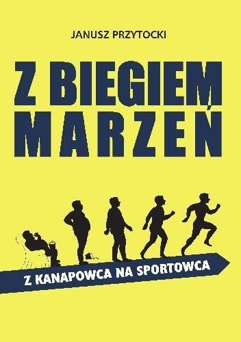 Okładka książki Z biegiem marzeń. Z kanapowca na sportowca.
