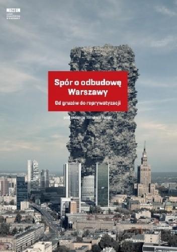 Okładka książki Spór o odbudowę Warszawy