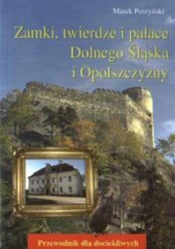 Okładka książki Zamki, twierdze i pałace Dolnego Śląska i Opolszczyzny
