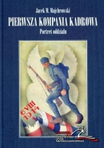 Okładka książki Pierwsza Kompania Kadrowa. Portret oddziału