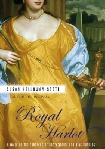 Okładka książki Royal Harlot: A Novel of the Countess Castlemaine and King Charles II