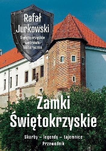Okładka książki Zamki świętokrzyskie. Skarby - legendy - tajemnice