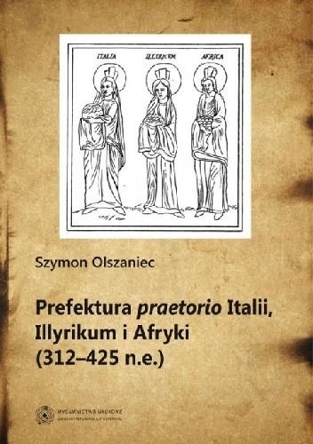Okładka książki Prefektura praetorio Italii, Illyrikum i Afryki (312-425 n.e)
