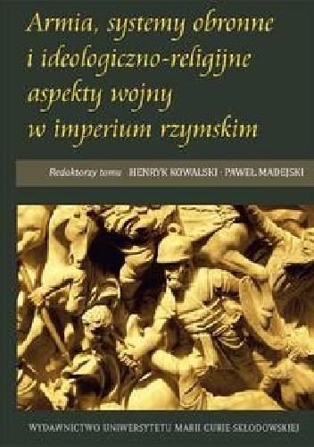 Okładka książki Armia, systemy obronne i ideologiczno-religijne aspekty wojny w imperium rzymskim