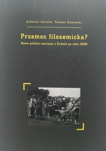 Okładka książki Przemoc filosemicka? Nowe polskie narracje o Żydach po roku 2000