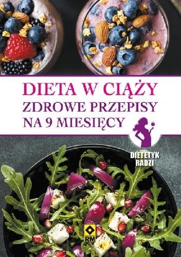Okładka książki Dieta w ciąży. Zdrowe przepisy na 9 miesięcy