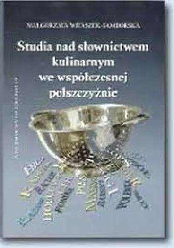 Okładka książki Studia nad słownictwem kulinarnym we współczesnej polszczyźnie