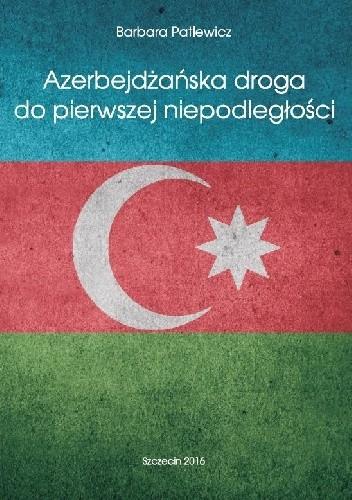 Okładka książki Azerbejdżańska droga do pierwszej niepodległości