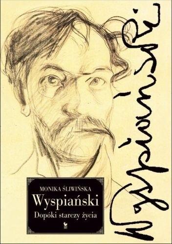 Okładka książki Wyspiański. Dopóki starczy życia