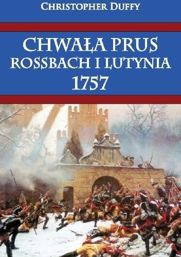 Okładka książki Chwała Prus. Rossbach i Lutynia 1757