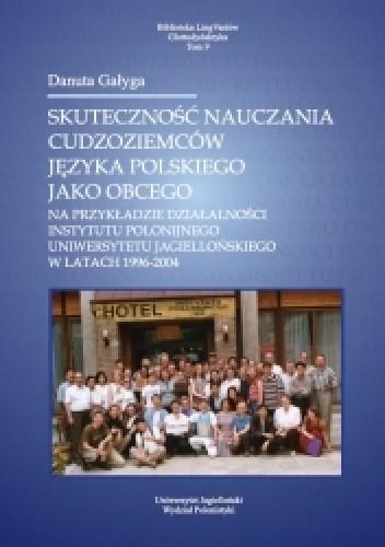 Okładka książki Skuteczność nauczania cudzoziemców języka polskiego jako obcego. Na przykładzie działalności Instytutu Polonijnego Uniwersytetu Jagiellońskiego w latach 1996-2004