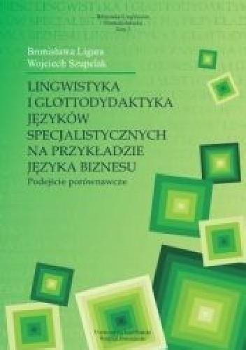 Okładka książki Lingwistyka i glottodydaktyka języków specjalistycznych na przykładzie języka biznesu. Podejście porównawcze