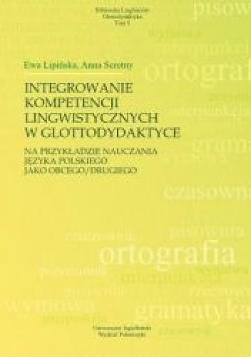 Okładka książki Integrowanie kompetencji lingwistycznych w glottodydaktyce na przykładzie nauczania języka polskiego jako obcego/drugiego