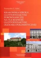 Krakowska szkoła glottodydaktyki porównawczej na tle rozwoju glottodydaktyki ogólnej i polonistycznej