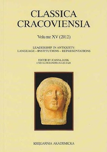 Okładka książki Classica Cracoviensia. Volume XV. Leadership in Antiquity: Langauge - Institutions - Representations (2012)