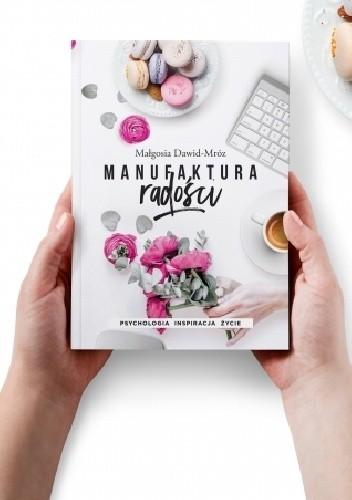Okładka książki Manufaktura Radości - psychologia, inspiracja, życie