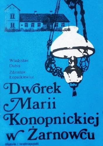 Okładka książki Dworek Marii Konopnickiej w Żarnowcu. Historia i teraźniejszość