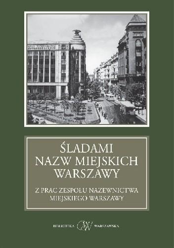 Okładka książki Śladami nazw miejskich Warszawy