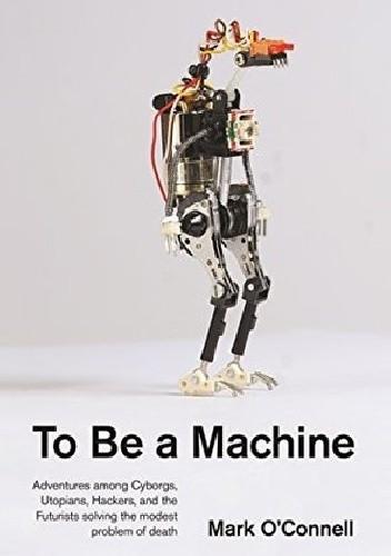 Okładka książki To Be a Machine