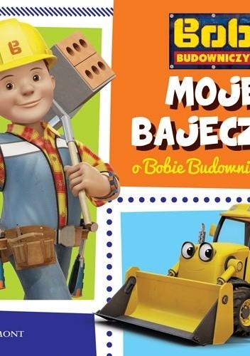 Okładka książki Moje bajeczki o Bobie Budowniczym