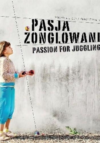 Okładka książki Pasja żonglowania = Passion for juggling