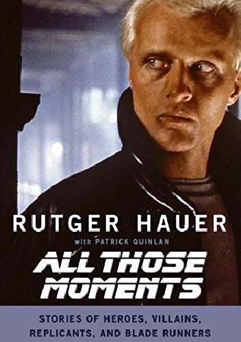 Okładka książki All Those Moments: Stories of Heroes, Villains, Replicants and Blade Runners