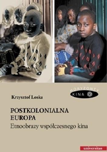 Okładka książki Postkolonialna Europa. Etnoobrazy współczesnego kina