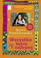 Wszystko będzie najlepiej Beata Pawlikowska