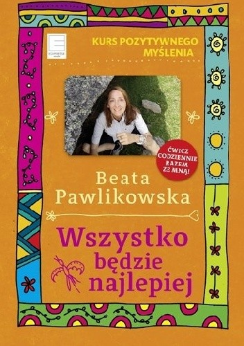 Okładka książki Wszystko będzie najlepiej Beata Pawlikowska