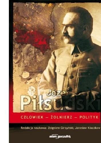 Okładka książki Józef Piłsudski. Człowiek-Żołnierz-Polityk