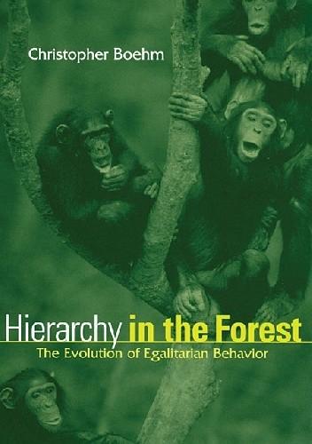 Okładka książki Hierarchy in the Forest. The Evolution of Egalitarian Behavior