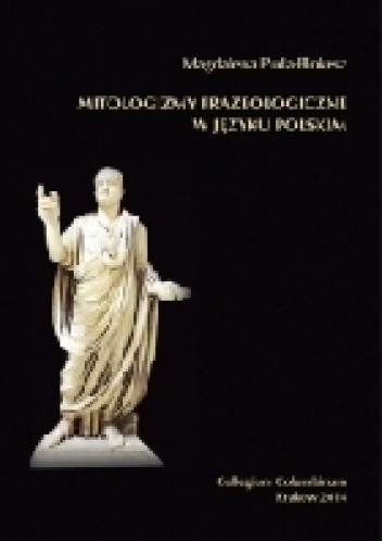 Okładka książki Mitologizmy frazeologiczne w języku polskim (na materiale leksykografii XX i XXI wieku)