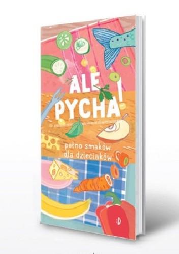 Okładka książki Ale pycha! Pełno smaków dla dzieciaków.